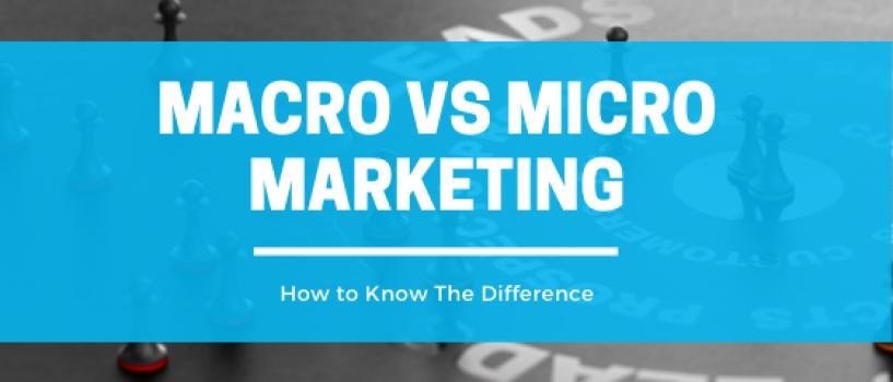 Macro vs Micro Marketing